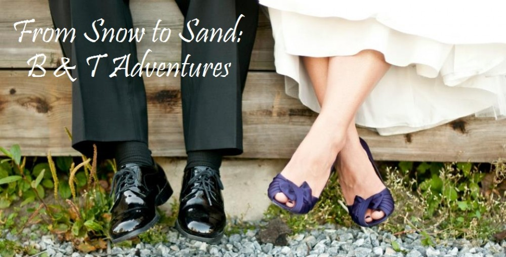 From Snow to Sand: B&T Adventures